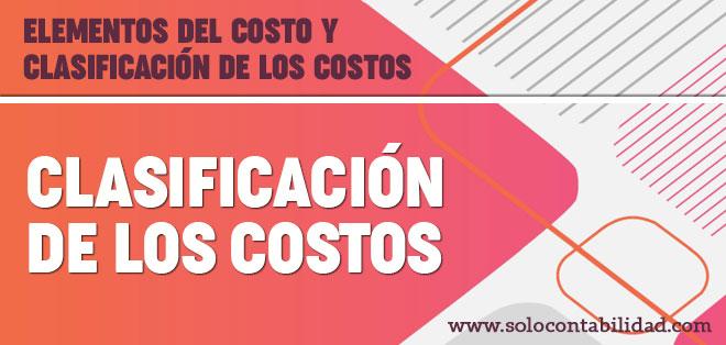 Clasificación de los costos - Elementos del costo y clasificación de los costos - Contabilidad de Costos - solocontabilidad.com